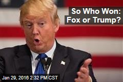 So Who Won: Fox or Trump?