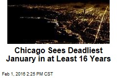 Chicago Sees Deadliest January in at Least 16 Years