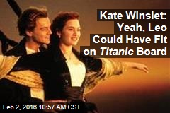 Kate Winslet: Yeah, Leo Could Have Fit on Titanic Board