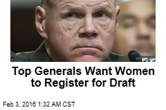 Top Generals Want Women to Register for Draft
