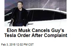 Elon Musk Cancels Guy's Tesla Order After Complaint