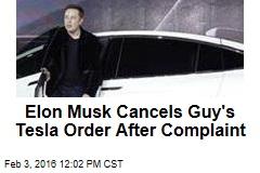 Elon Musk Cancels Guy's Tesla Order After Complaint