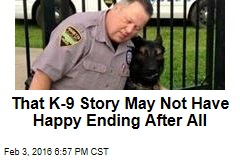 That K-9 Story May Not Have Happy Ending After All