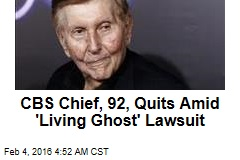 CBS Chief, 92, Quits Amid 'Living Ghost' Lawsuit