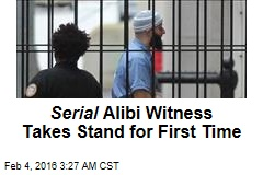 'Serial' Alibi Witness Takes Stand for First Time