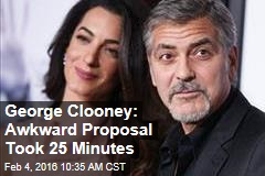 George Clooney: Awkward Proposal Took 25 Minutes