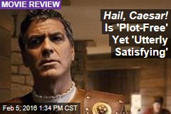 Hail, Caesar! Is 'Plot-Free' Yet 'Utterly Satisfying'