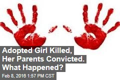 Adopted Girl Killed, Her Parents Convicted. What Happened?