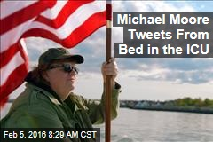Michael Moore Tweets From Bed in the ICU