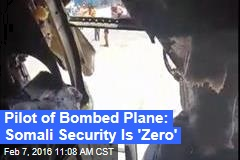 Pilot of Bombed Plane: Somali Security Is 'Zero'