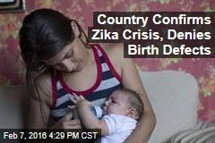 Country Confirms Zika Crisis, Denies Birth Defects