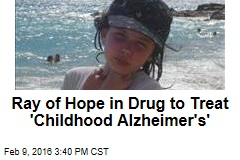 Ray of Hope in Drug to Treat 'Childhood Alzheimer's'