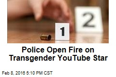 Police Open Fire on Transgender YouTube Star