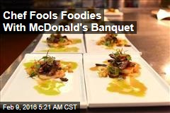 Chef Fools Foodies With McDonald's Banquet