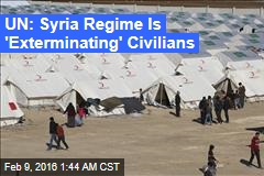 UN: Syria Regime Is 'Exterminating' Civilians