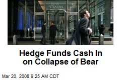 Hedge Funds Cash In on Collapse of Bear