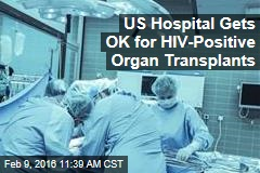 US Hospital Gets OK for HIV-Positive Organ Transplants