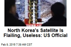 North Korea's Satellite Is Flailing, Useless: US Official