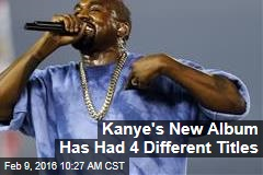 Kanye's New Album Has Had 4 Different Titles