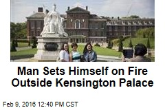 Man Sets Himself on Fire Outside Kensington Palace