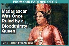 Madagascar Was Once Ruled by a Bloodthirsty Queen