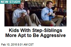 Kids With Step-Siblings More Apt to Be Aggressive