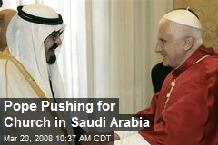 Pope Pushing for Church in Saudi Arabia