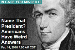 Name That President? Americans Have Weird Answers