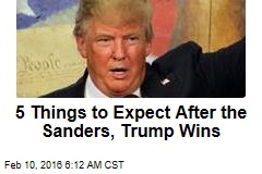5 Things to Expect After Sanders, Trump Wins