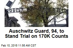 Auschwitz Guard, 94, to Stand Trial on 170K Counts