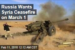 Russia Wants Syria Ceasefire on March 1