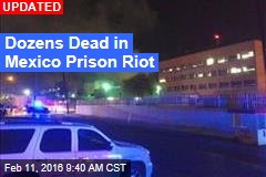 Dozens Feared Dead in Mexico Prison Riot