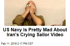 US Navy Is Pretty Mad About Iran's Crying Sailor Video
