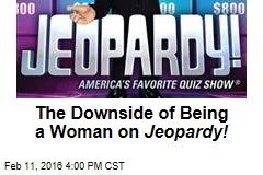 The Downside of Being a Woman on Jeopardy!