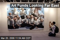 Art Funds Looking Far East
