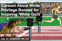Cartoon About White Privilege Banned for Inspiring 'White Guilt'