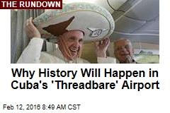 Why History Will Happen in Cuba's 'Threadbare' Airport