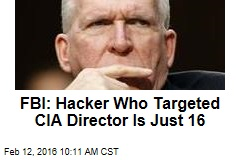 FBI: Hacker Who Targeted CIA Director Is Just 16