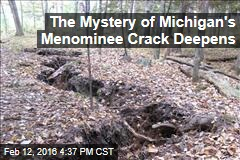 The Mystery of Michigan's Menominee Crack Deepens