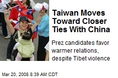 Taiwan Moves Toward Closer Ties With China