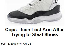 Cops: Teen Lost Arm After Trying to Steal Shoes