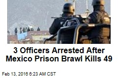 3 Officers Arrested After Mexico Prison Brawl Kills 49