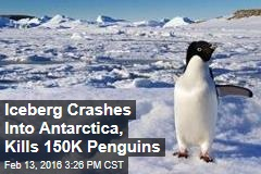 Iceberg Crashes Into Antarctica, Kills 150K Penguins