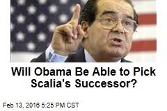 Will Obama Be Able to Pick Scalia's Successor?