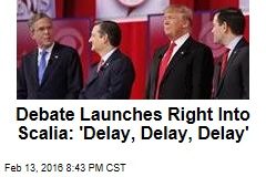 Debate Launches Right Into Scalia: 'Delay, Delay, Delay'