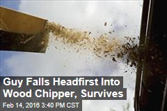 Guy Falls Headfirst Into Wood Chipper, Survives