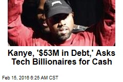 Kanye, '$53M in Debt,' Asks Tech Billionaires for Cash