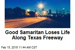 Good Samaritan Loses Life Along Texas Freeway