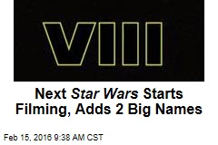 Next Star Wars Starts Filming, Adds 2 Big Names
