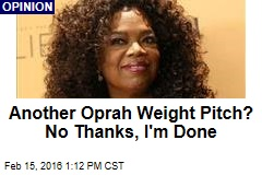 Another Oprah Weight Pitch? No Thanks, I'm Done